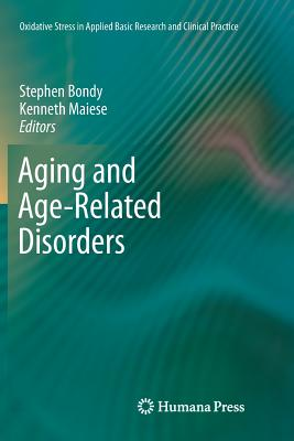 Aging and Age-Related Disorders - Bondy, Stephen (Editor)