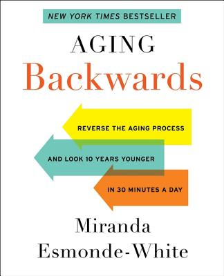Aging Backwards: Reverse the Aging Process and Look 10 Years Younger in 30 Minutes a Day - Esmonde-White, Miranda