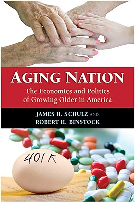 Aging Nation: The Economics and Politics of Growing Older in America - Schulz, James H, and Binstock, Robert H