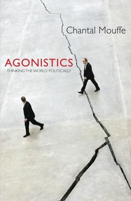 Agonistics: Thinking the World Politically - Mouffe, Chantal