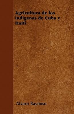 Agricultura de Los Indigenas de Cuba y Haiti - Raynoso, Alvaro