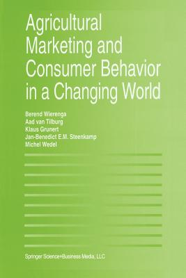 Agricultural Marketing and Consumer Behavior in a Changing World - Wierenga, Berend (Editor), and van Tilburg, Aad (Editor), and Grunert, Klaus Gunter (Editor)