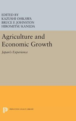 Agriculture and Economic Growth: Japan's Experience - Ohkawa, Kazushi, and Johnston, Bruce F., and Kaneda, Hiromitsu