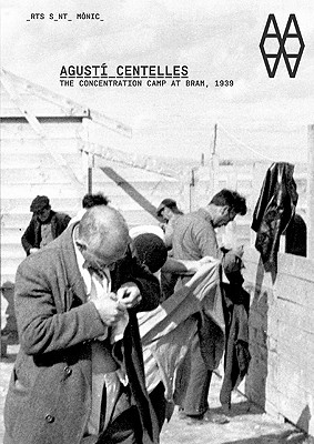 Agusti Centelles: The Concentration Camp at Bram, 1939 - Ferre, Teresa (Contributions by), and Guerrero, Manuel (Contributions by)