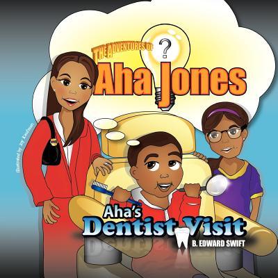 AHA Jones: Aha's Dentist Visit - Swift, B Edward