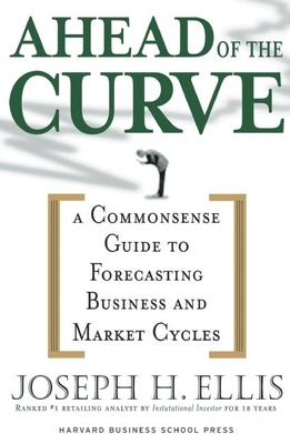 Ahead of the Curve: A Commonsense Guide to Forecasting Business and Market Cycles - Ellis, Joseph H