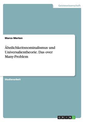 Ahnlichkeitsnominalismus Und Universalientheorie. Das Over Many-Problem - Merten, Marco