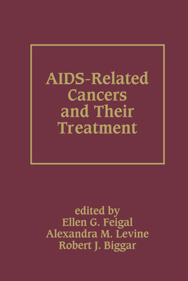 AIDS-Related Cancers and Their Treatment - Feigal, Ellen G, and Levine, Alexandra M, and Biggar, Robert J