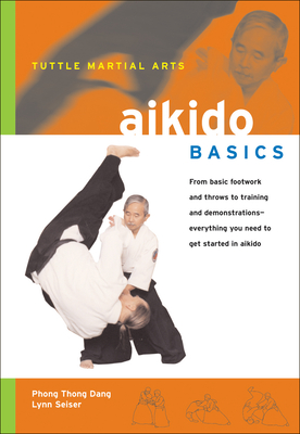 Aikido Basics - Dang, Phong Thong, and Seiser, Lynn