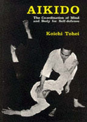 Aikido: Coordination of Mind and Body for Self Defence - Tohei, Koichi