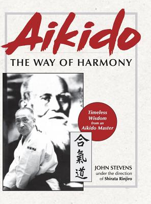 Aikido: The Way of Harmony - Stevens, John