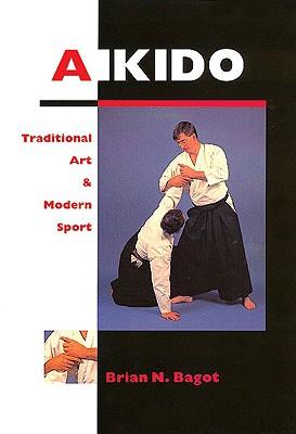 Aikido: Traditional Art & Modern Sport - Bagot, Brian N, and McGlone, Paul