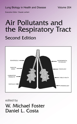 Air Pollutants and the Respiratory Tract - Foster, W Michael (Editor), and Costa, Daniel L (Editor)