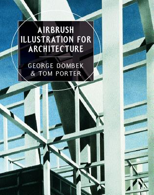 Airbrush Illustration for Architecture - Dombek, George, and Porter, Tom