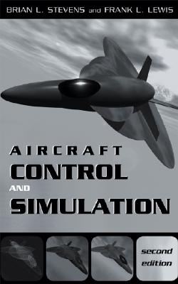 Aircraft Control and Simulation - Stevens, Brian L, and Lewis, Frank L
