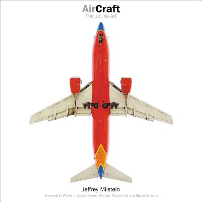 Aircraft: The Jet as Art - Milstein, Jeffrey, and Boyne, Walter J, Col. (Foreword by), and Shanberg, Ariel (Preface by)