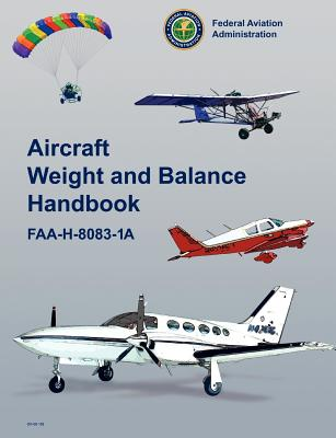 Aircraft Weight and Balance Handbook: FAA-H-8083-1a - Federal Aviation Administration, and U S Department of Transportation, and Flight Standards Service