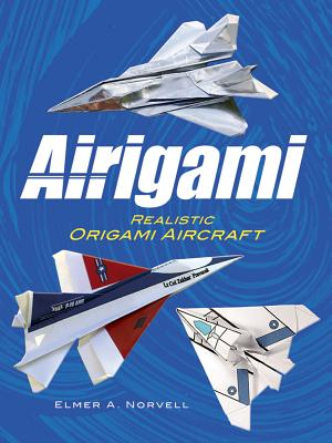 Airigami: Realistic Origami Aircraft - Norvell, Elmer A