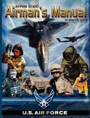 Airman's Manual Afpam 10-100. 01 March 2009, Incorporating Change 1, 24 June 2011 - United States Air Force