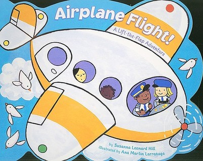 Airplane Flight!: A Lift-The-Flap Adventure - Hill, Susanna Leonard