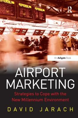 Airport Marketing: Strategies to Cope with the New Millennium Environment - Jarach, David