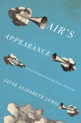 Air's Appearance: Literary Atmosphere in British Fiction, 1660-1794 - Lewis, Jayne Elizabeth