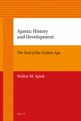 Ajanta: History and Development, Volume 1 The End of the Golden Age - Spink, Walter