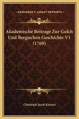 Akademische Beitrage Zur Gulch Und Bergischen Geschichte V1 (1769) - Kremer, Christoph Jacob
