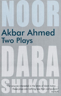Akbar Ahmed: Two Plays: Noor and the Trial of Dara Shikoh - Ahmed, Akbar