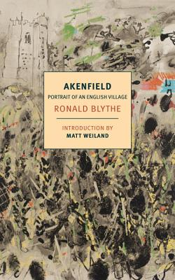 Akenfield: Portrait of an English Village - Blythe, Ronald, Dr., and Weiland, Matt (Introduction by)