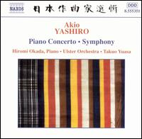Akio Yashiro: Piano Concerto; Symphony - Hiromi Okada (piano); Ulster Orchestra; Takuo Yuasa (conductor)