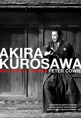 Akira Kurosawa: Master of Cinema - Cowie, Peter, and Scorsese, Martin, Professor (Foreword by), and Richie, Donald (Introduction by)