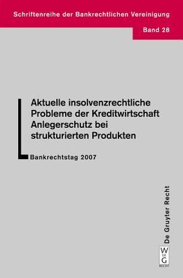 Aktuelle Insolvenzrechtliche Probleme Der Kreditwirtschaft. Anlegerschutz Bei Strukturierten Produkten - Haas, Ulrich (Contributions by), and Obermuller, Manfred (Contributions by), and Tilp, Andreas W (Contributions by)