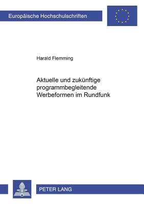 Aktuelle Und Zukuenftige Programmbegleitende Werbeformen Im Rundfunk - Flemming, Harald
