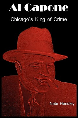 Al Capone: Chicago's King of Crime - Hendley, Nate