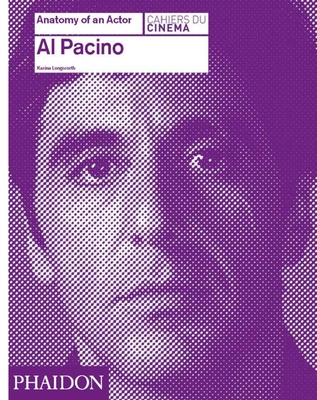 Al Pacino: Anatomy of an Actor - Longworth, Karina