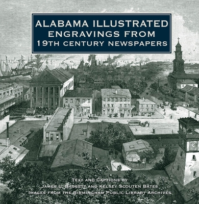 Alabama Illustrated Engravings from 19th Century Newspapers - Baggett, James L (Text by)
