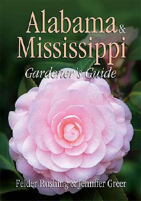 Alabama & Mississippi Gardener's Guide - Rushing, Felder, and Greer, Jennifer
