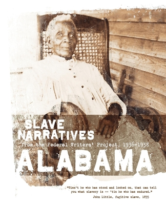 Alabama Slave Narratives: Slave Narratives from the Federal Writers' Project 1936-1938 - Federal Writers' Project (Compiled by)