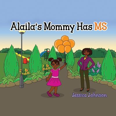 Alaila's Mommy Has MS - Johnson, Jessica