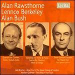 Alan Rawsthorne, Lennox Berkeley, Alan Bush: Chamber Works - Aeolian Quartet; Alan Bush (piano); Alan Civil (horn); Christopher Wellington (viola); David Parkhouse (piano);...
