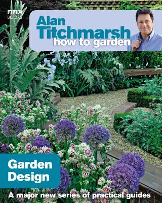 Alan Titchmarsh How to Garden: Garden Design - Titchmarsh, Alan