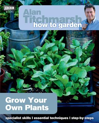 Alan Titchmarsh How to Garden: Grow Your Own Plants - Titchmarsh, Alan