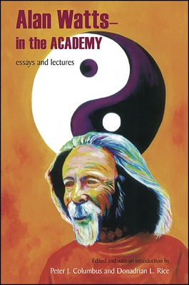 Alan Watts - In the Academy: Essays and Lectures - Watts, Alan, and Columbus, Peter J (Introduction by), and Rice, Donadrian L (Introduction by)