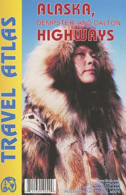 Alaska, Dempster, and Dalton Highways Travel Atlas - ITMB Publishing Ltd (Creator)