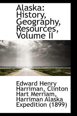 Alaska: History, Geography, Resources, Volume II - Harriman, Edward Henry