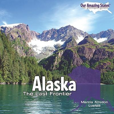 Alaska: The Last Frontier - Lusted, Marcia Amidon