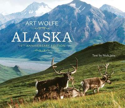 Alaska - Wolfe, Art (Photographer), and Jans, Nick (Text by)