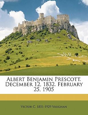 Albert Benjamin Prescott. December 12, 1832. February 25, 1905 - Vaughan, Victor C 1851