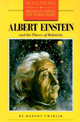 Albert Einstein and the Theory of Relativity - Cwiklik, Robert